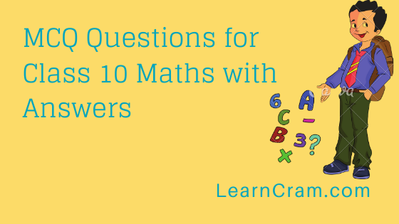 MCQ Questions for Class 10 Maths with Answers PDF Download