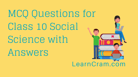 MCQ Questions for Class 10 Social Science with Answers